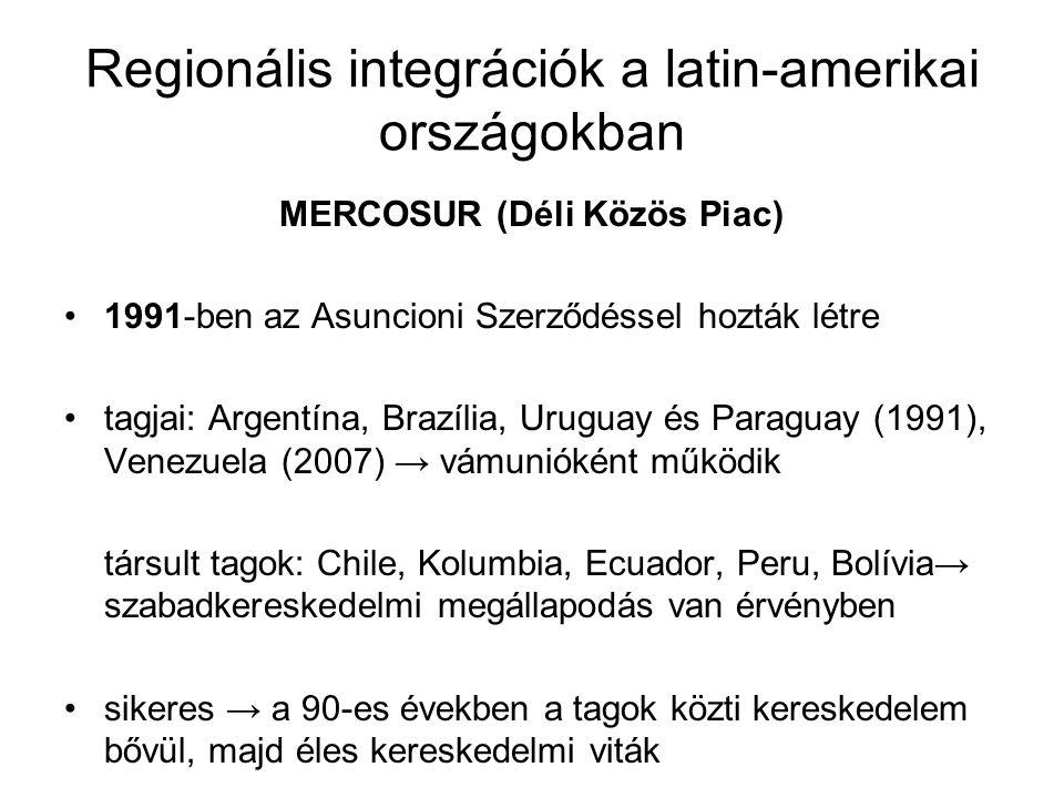 Regionális integrációk a latin-amerikai országokban MERCOSUR (Déli Közös Piac) 1991-ben az Asuncioni Szerződéssel hozták létre tagjai: Argentína, Braz