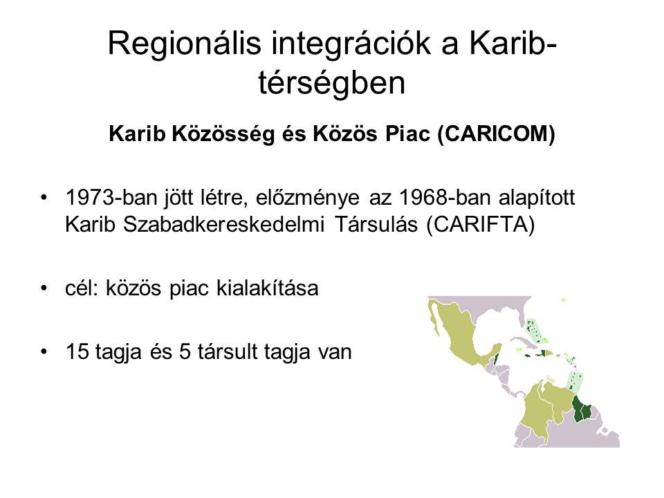 Regionális integrációk a Karib- térségben Karib Közösség és Közös Piac (CARICOM) 1973-ban jött létre, előzménye az 1968-ban alapított Karib Szabadkere