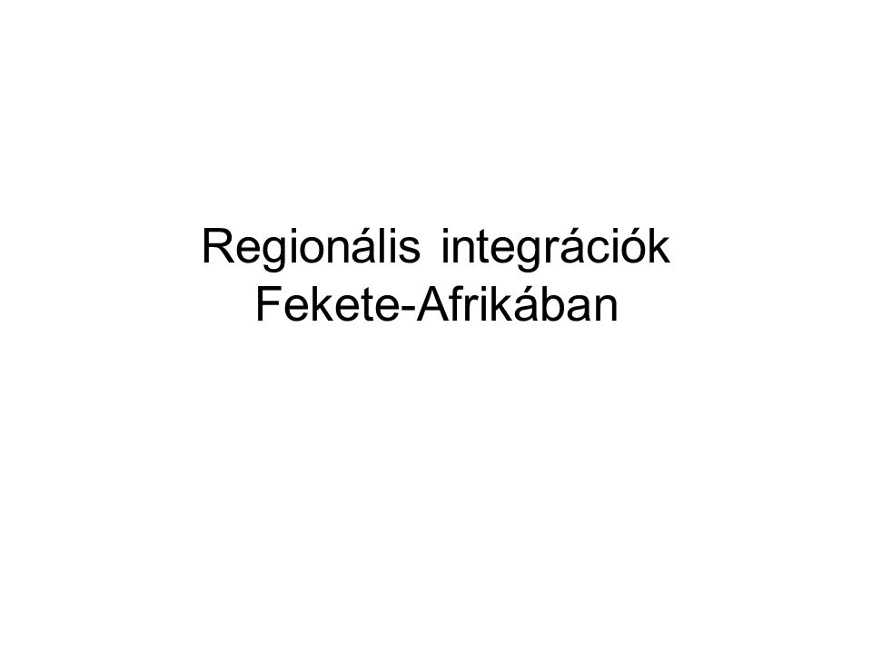 Regionális integrációk Fekete-Afrikában