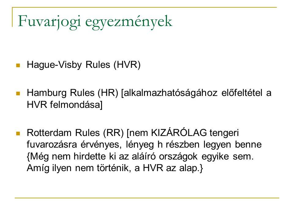 Fuvarjogi egyezmények Hague-Visby Rules (HVR) Hamburg Rules (HR) [alkalmazhatóságához előfeltétel a HVR felmondása] Rotterdam Rules (RR) [nem KIZÁRÓLA