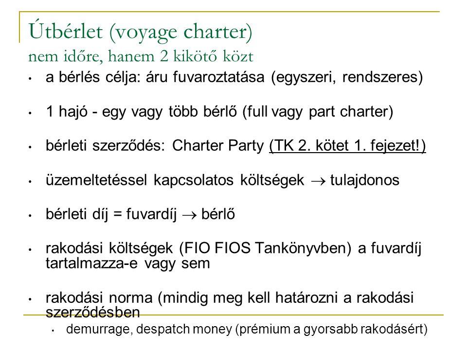 Útbérlet (voyage charter) nem időre, hanem 2 kikötő közt a bérlés célja: áru fuvaroztatása (egyszeri, rendszeres) 1 hajó - egy vagy több bérlő (full v