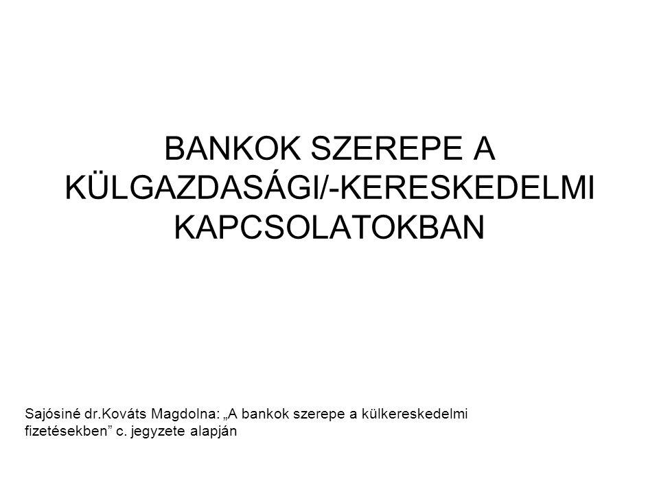 """BANKOK SZEREPE A KÜLGAZDASÁGI/-KERESKEDELMI KAPCSOLATOKBAN Sajósiné dr.Kováts Magdolna: """"A bankok szerepe a külkereskedelmi fizetésekben c."""