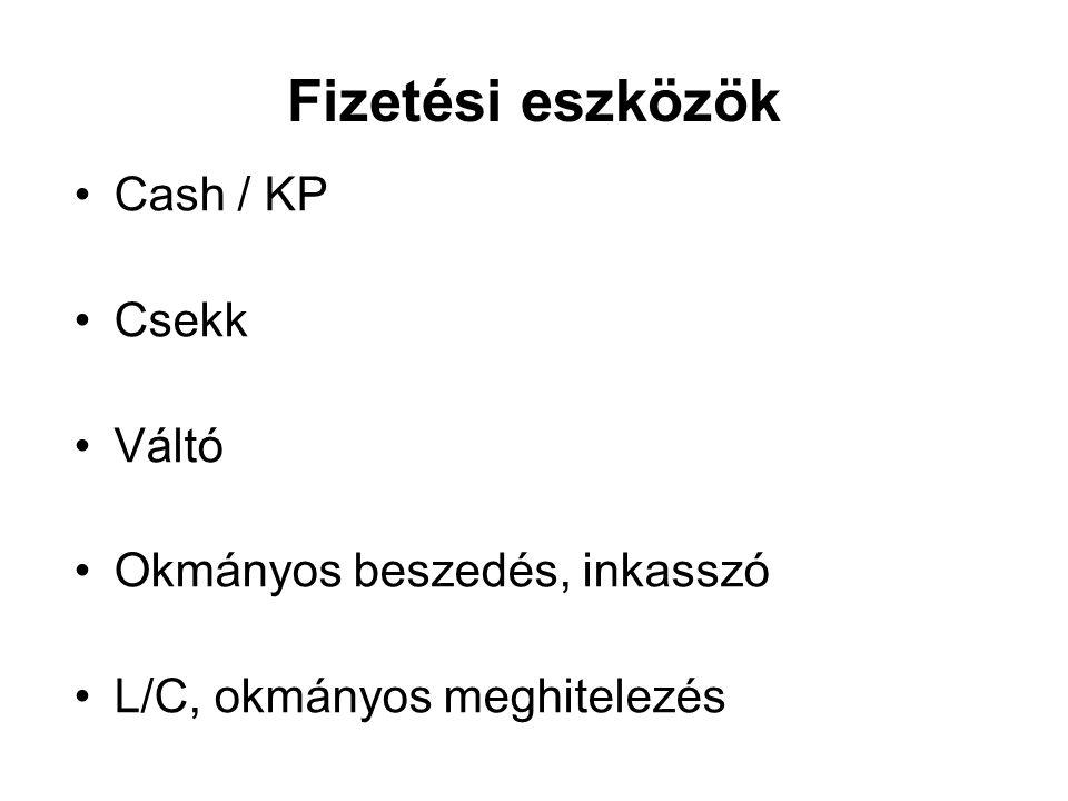 Fizetési eszközök Cash / KP Csekk Váltó Okmányos beszedés, inkasszó L/C, okmányos meghitelezés