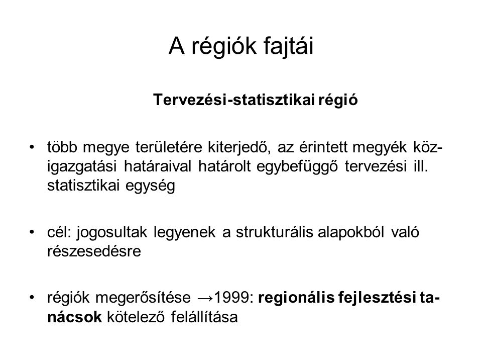 A régiók fajtái Tervezési-statisztikai régió több megye területére kiterjedő, az érintett megyék köz- igazgatási határaival határolt egybefüggő tervezési ill.
