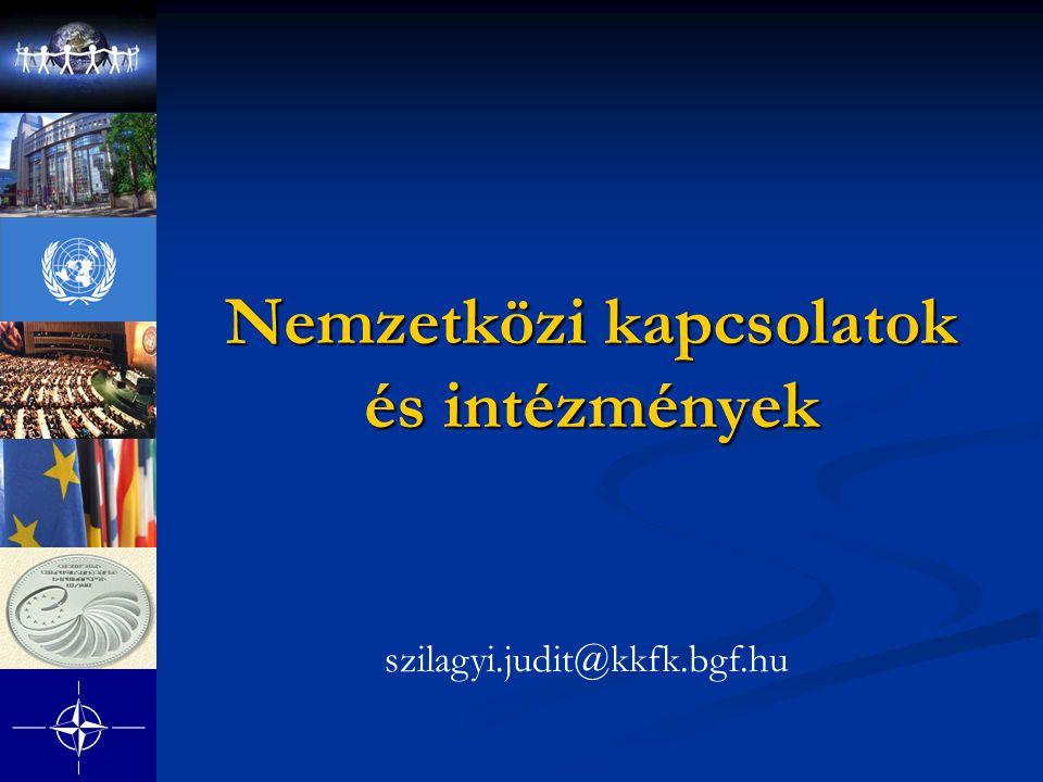 Nemzetközi kapcsolatok és intézmények szilagyi.judit@kkfk.bgf.hu