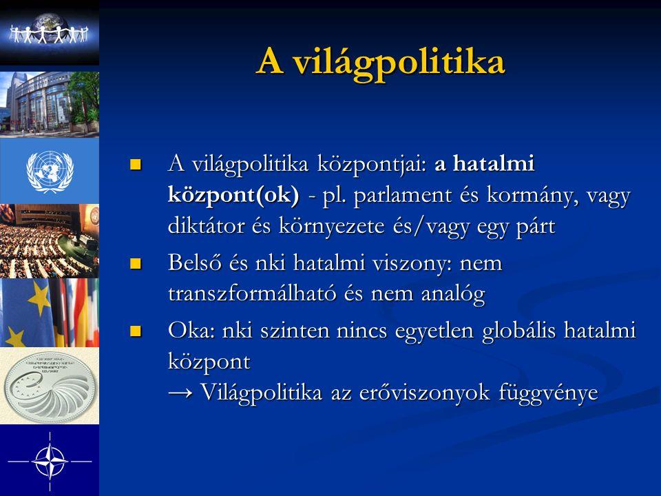A világpolitika A világpolitika központjai: a hatalmi központ(ok) - pl.