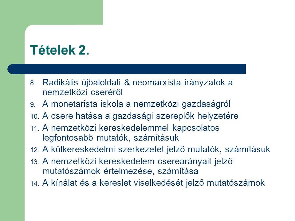 Tételek 2. 8. Radikális újbaloldali & neomarxista irányzatok a nemzetközi cseréről 9. A monetarista iskola a nemzetközi gazdaságról 10. A csere hatása