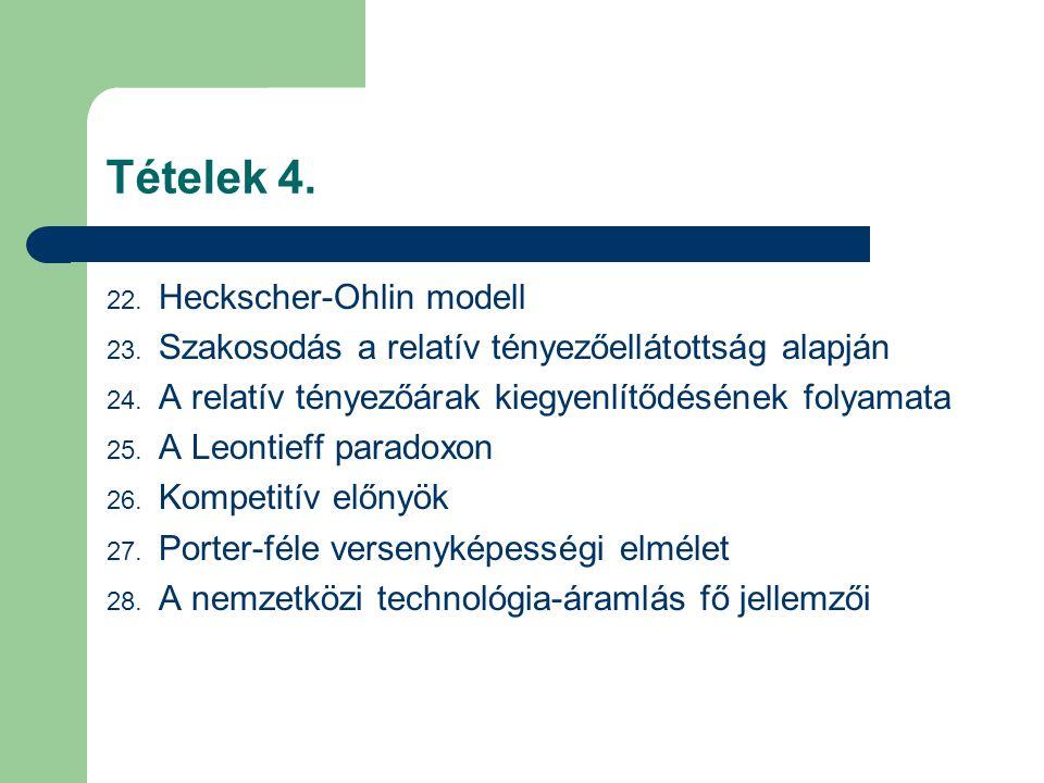 Tételek 4. 22. Heckscher-Ohlin modell 23. Szakosodás a relatív tényezőellátottság alapján 24. A relatív tényezőárak kiegyenlítődésének folyamata 25. A