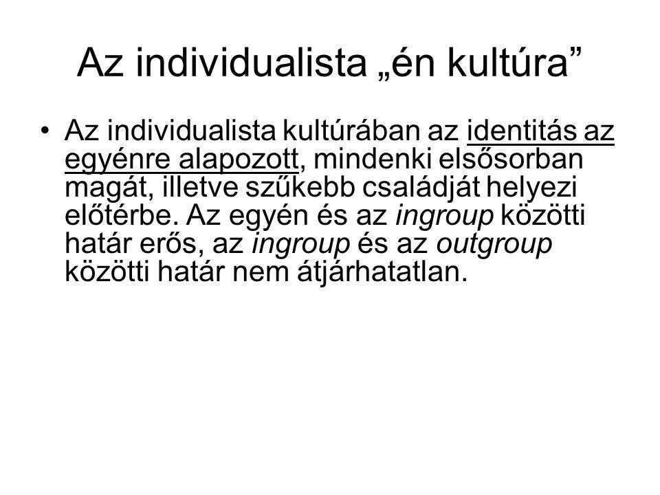 """Az individualista """"én kultúra"""" Az individualista kultúrában az identitás az egyénre alapozott, mindenki elsősorban magát, illetve szűkebb családját he"""
