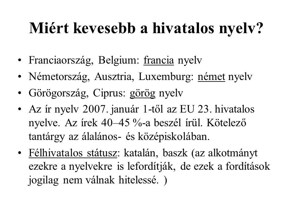 Miért kevesebb a hivatalos nyelv? Franciaország, Belgium: francia nyelv Németország, Ausztria, Luxemburg: német nyelv Görögország, Ciprus: görög nyelv