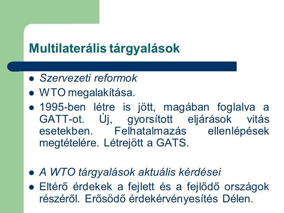 Szervezeti reformok WTO megalakítása. 1995-ben létre is jött, magában foglalva a GATT-ot. Új, gyorsított eljárások vitás esetekben. Felhatalmazás elle