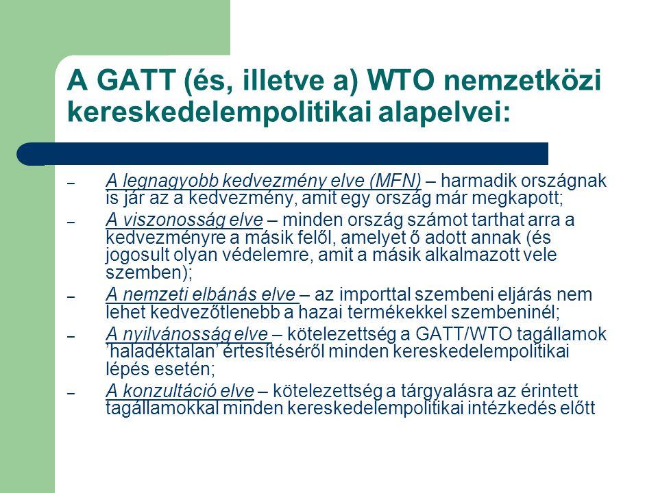A GATT (és, illetve a) WTO nemzetközi kereskedelempolitikai alapelvei: – A legnagyobb kedvezmény elve (MFN) – harmadik országnak is jár az a kedvezmén