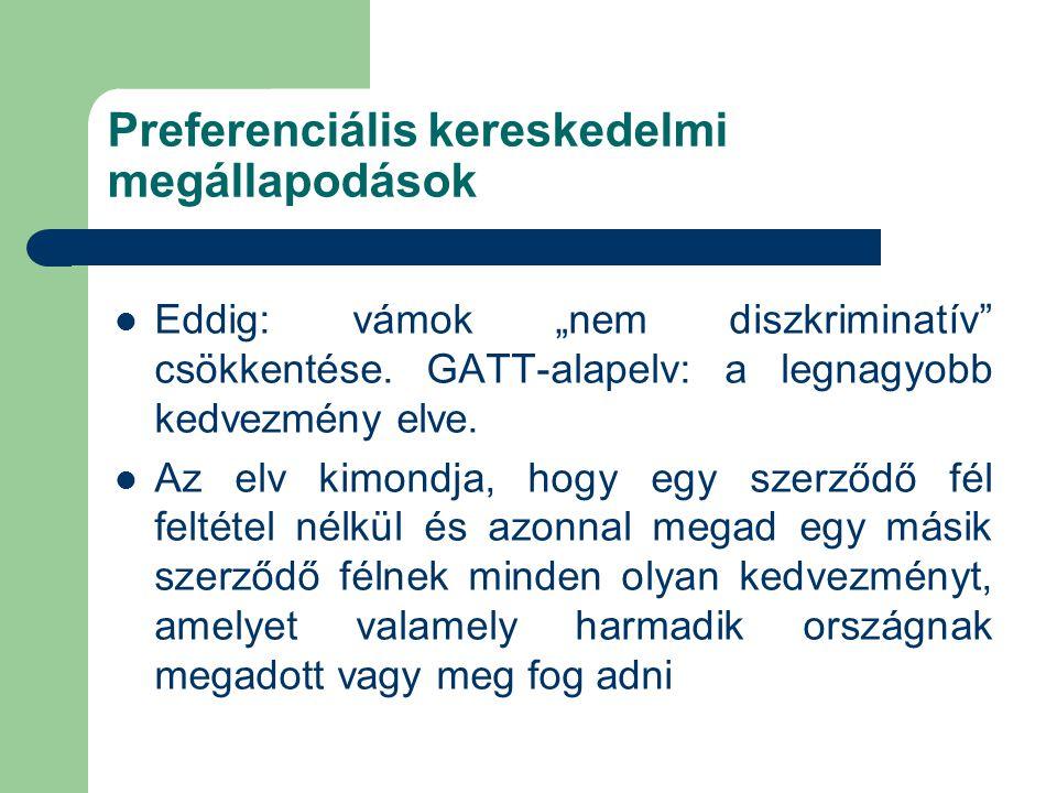 """Preferenciális kereskedelmi megállapodások Eddig: vámok """"nem diszkriminatív"""" csökkentése. GATT-alapelv: a legnagyobb kedvezmény elve. Az elv kimondja,"""