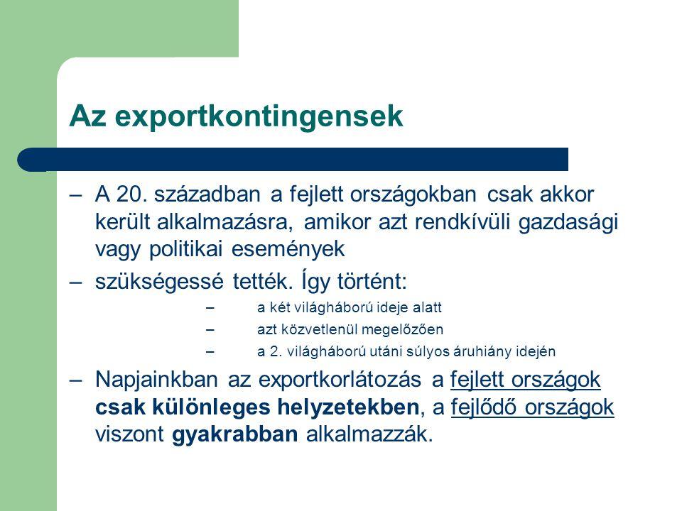 Az exportkontingensek –A 20. században a fejlett országokban csak akkor került alkalmazásra, amikor azt rendkívüli gazdasági vagy politikai események