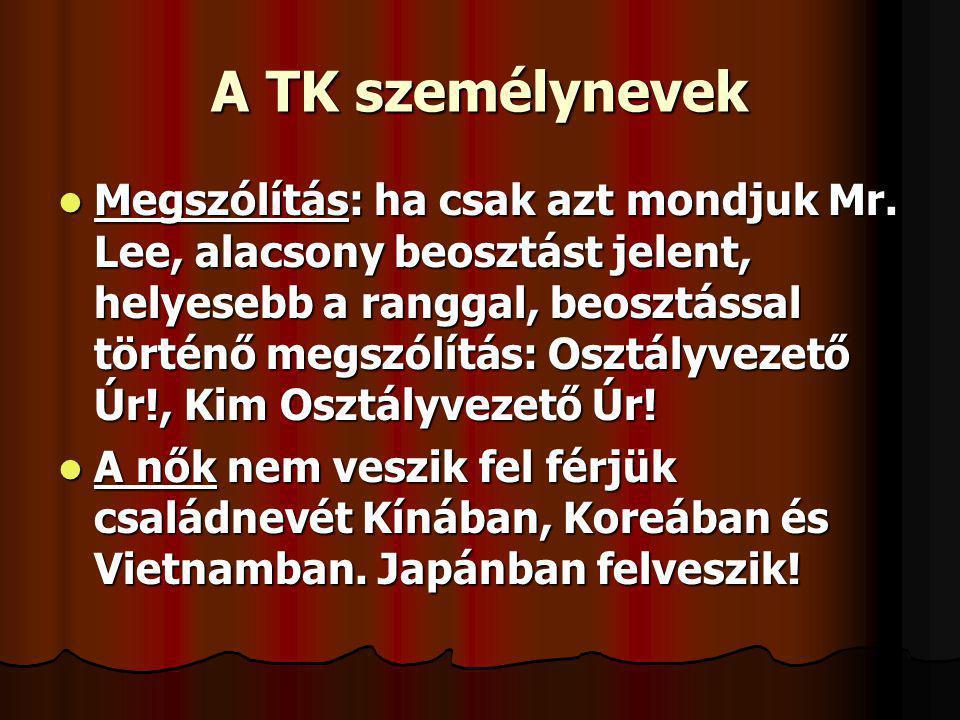 A TK személynevek Megszólítás: ha csak azt mondjuk Mr. Lee, alacsony beosztást jelent, helyesebb a ranggal, beosztással történő megszólítás: Osztályve