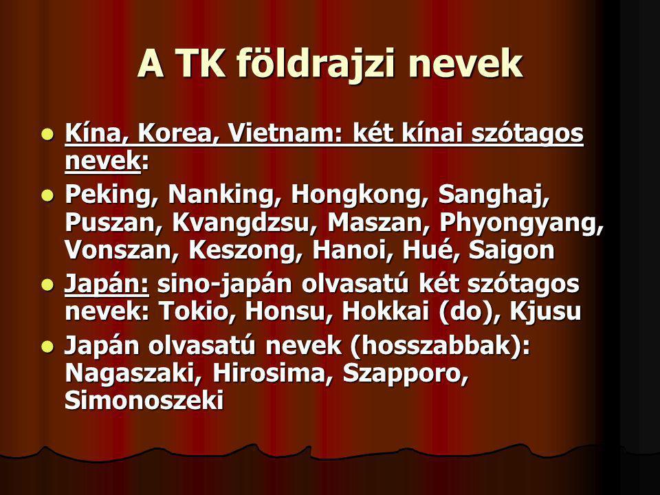 A TK földrajzi nevek Kína, Korea, Vietnam: két kínai szótagos nevek: Kína, Korea, Vietnam: két kínai szótagos nevek: Peking, Nanking, Hongkong, Sangha
