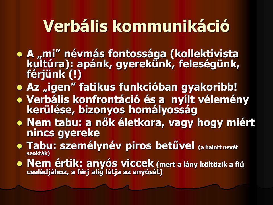 """Verbális kommunikáció A """"mi"""" névmás fontossága (kollektivista kultúra): apánk, gyerekünk, feleségünk, férjünk (!) A """"mi"""" névmás fontossága (kollektivi"""