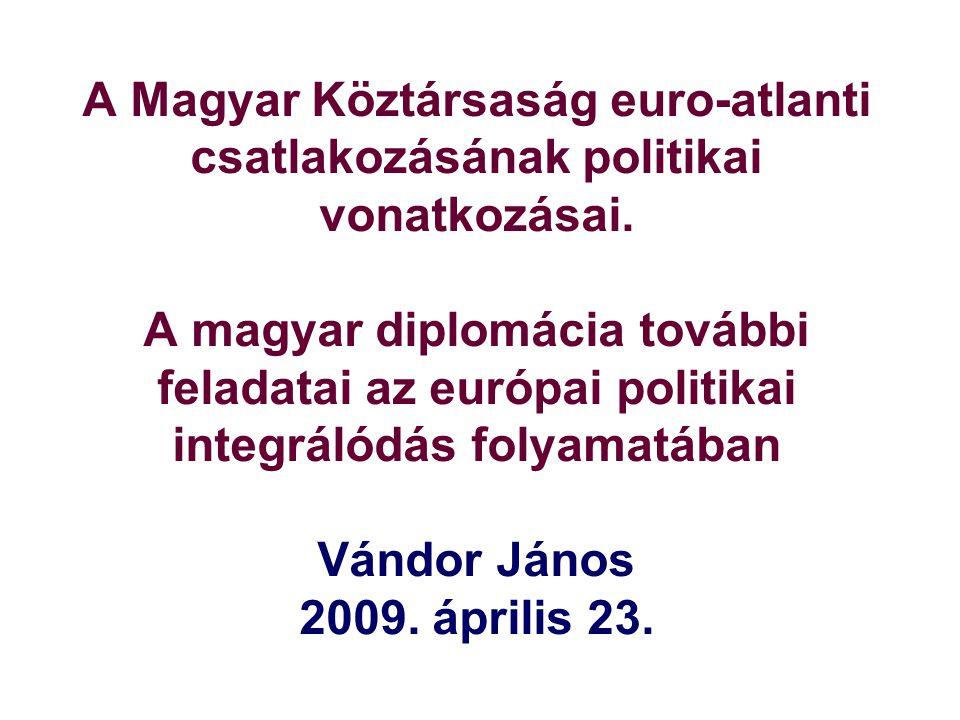 A Magyar Köztársaság euro-atlanti csatlakozásának politikai vonatkozásai.