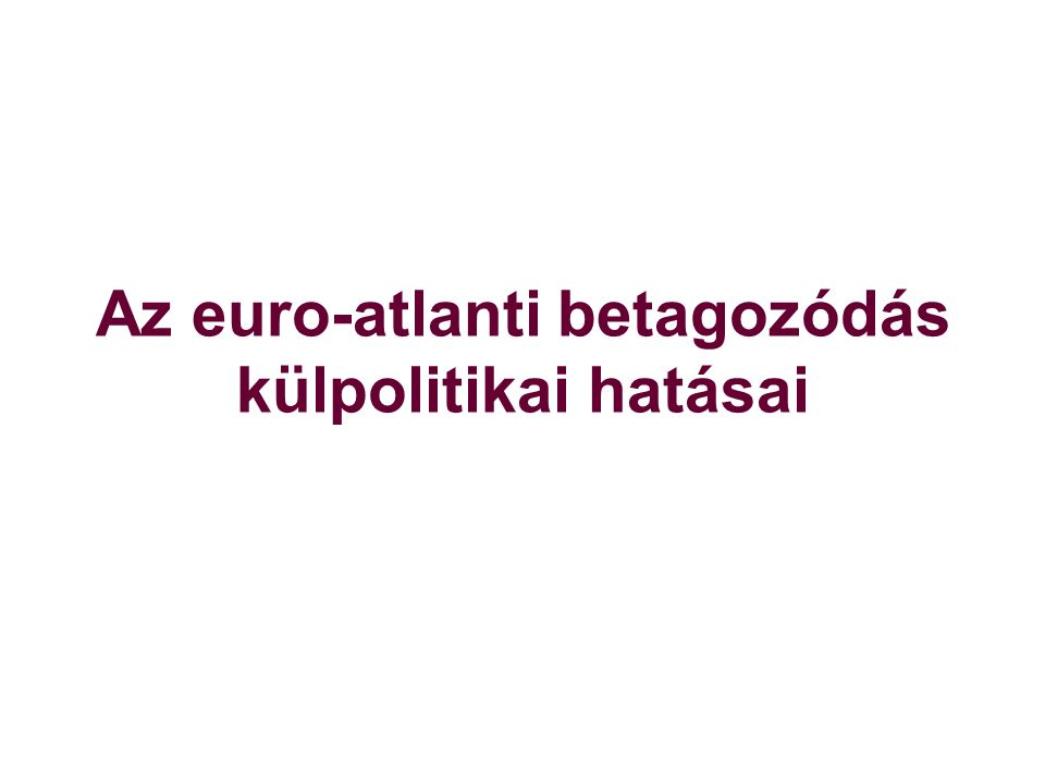 Magyarország külkapcsolati rendszerének jellege és prioritási területei: - szomszédok + határon túli magyarok - a Balkán - Oroszország - Kína és Ázsia