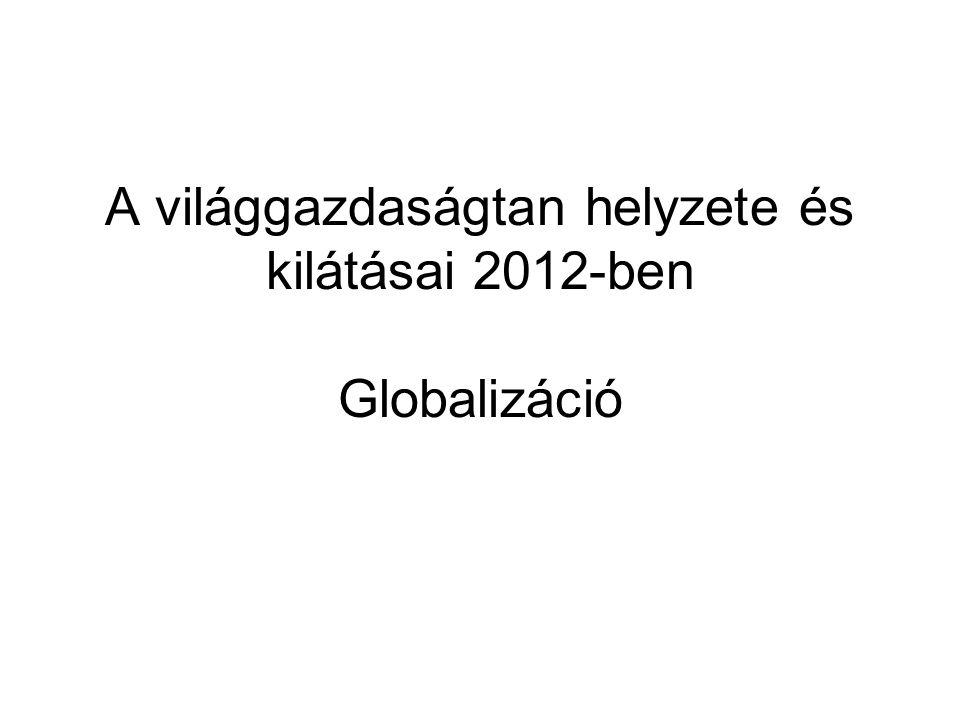A világgazdaságtan helyzete és kilátásai 2012-ben Globalizáció