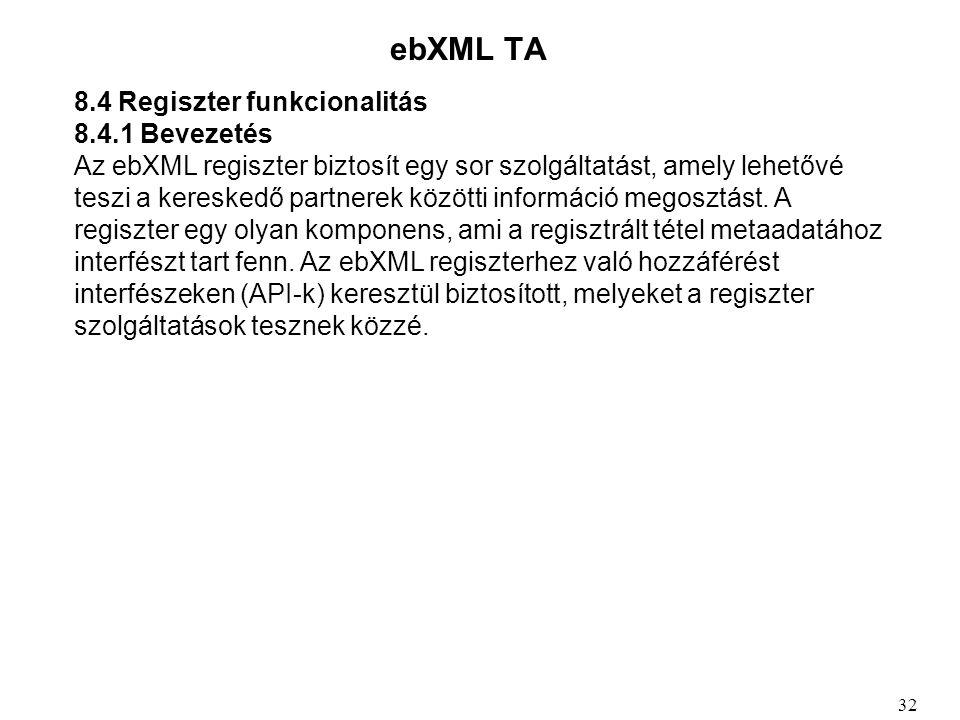 ebXML TA 8.4 Regiszter funkcionalitás 8.4.1 Bevezetés Az ebXML regiszter biztosít egy sor szolgáltatást, amely lehetővé teszi a kereskedő partnerek közötti információ megosztást.