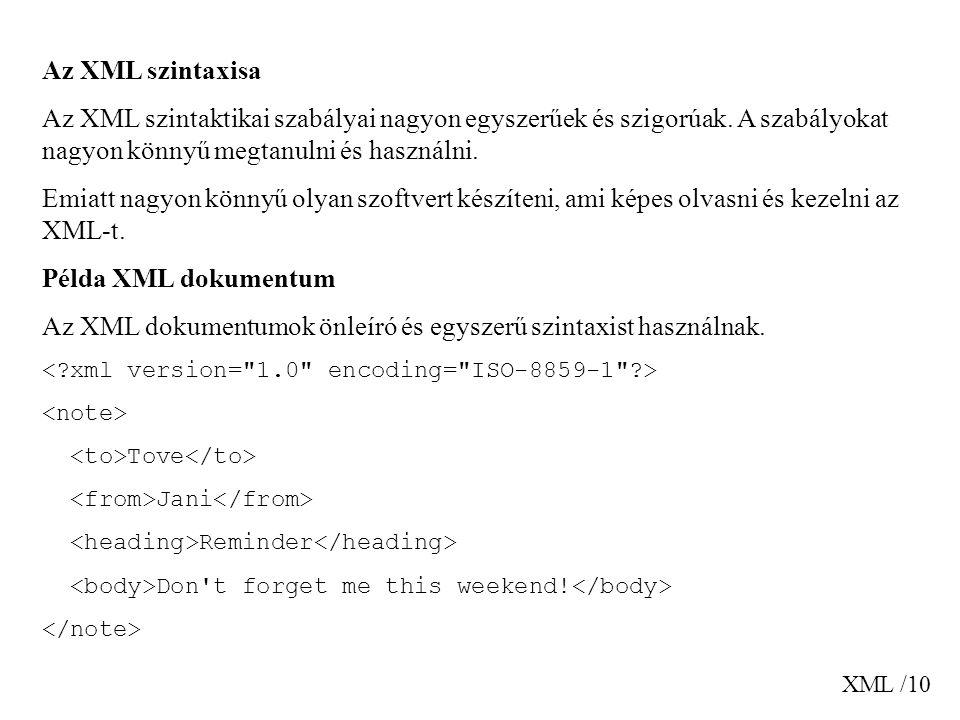 XML /10 Az XML szintaxisa Az XML szintaktikai szabályai nagyon egyszerűek és szigorúak.