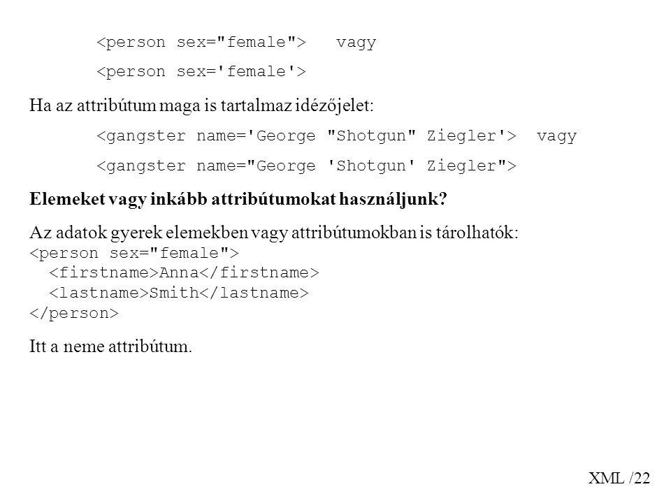 XML /22 vagy Ha az attribútum maga is tartalmaz idézőjelet: vagy Elemeket vagy inkább attribútumokat használjunk.