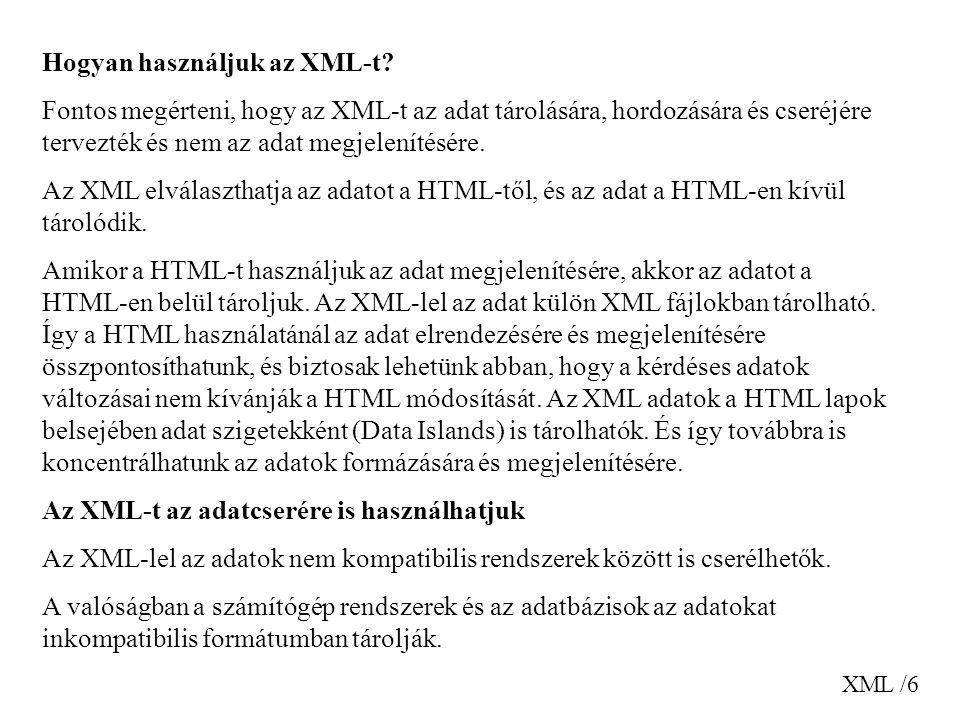 XML /7 Nagy kihívás az ilyen rendszerek közötti adatcsere megvalósítása az Interneten.