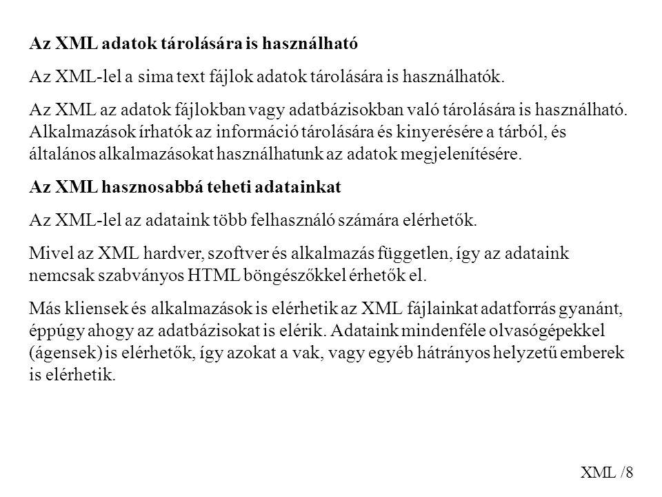 XML /8 Az XML adatok tárolására is használható Az XML-lel a sima text fájlok adatok tárolására is használhatók.