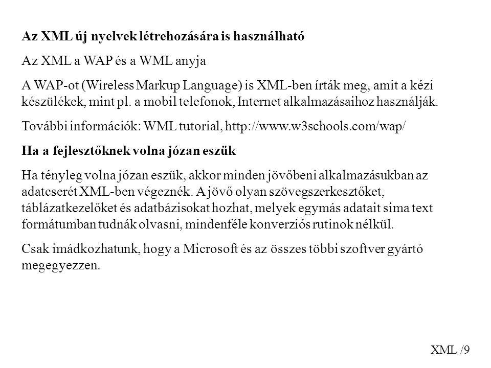 XML /9 Az XML új nyelvek létrehozására is használható Az XML a WAP és a WML anyja A WAP-ot (Wireless Markup Language) is XML-ben írták meg, amit a kézi készülékek, mint pl.