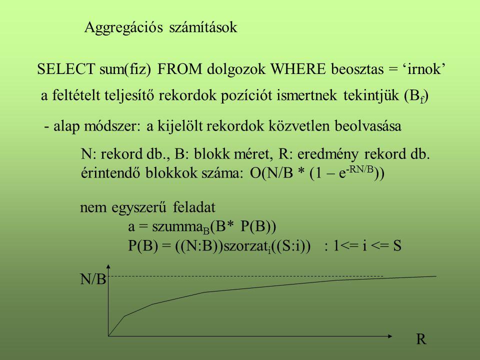 Aggregációs számítások SELECT sum(fiz) FROM dolgozok WHERE beosztas = 'irnok' - alap módszer: a kijelölt rekordok közvetlen beolvasása N: rekord db.,