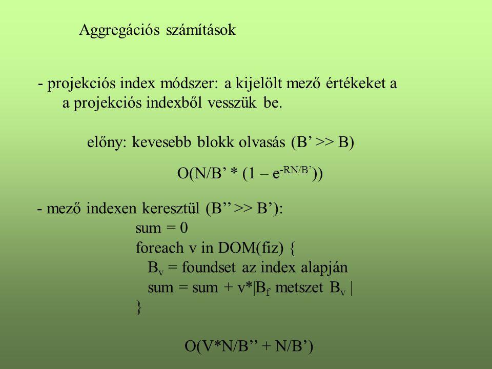 Aggregációs számítások - projekciós index módszer: a kijelölt mező értékeket a a projekciós indexből vesszük be. előny: kevesebb blokk olvasás (B' >>