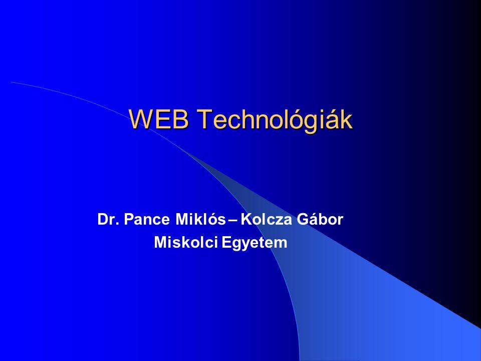 WEB Technológiák Dr. Pance Miklós – Kolcza Gábor Miskolci Egyetem