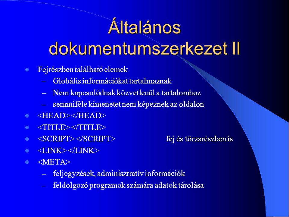 Általános dokumentumszerkezet II Fejrészben található elemek – Globális információkat tartalmaznak – Nem kapcsolódnak közvetlenül a tartalomhoz – semm