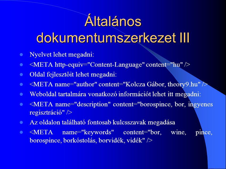 Általános dokumentumszerkezet III Nyelvet lehet megadni: Oldal fejlesztőit lehet megadni: Weboldal tartalmára vonatkozó információt lehet itt megadni: