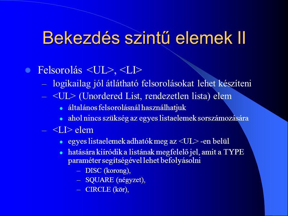 Bekezdés szintű elemek II Felsorolás, – logikailag jól átlátható felsorolásokat lehet készíteni – (Unordered List, rendezetlen lista) elem általános f