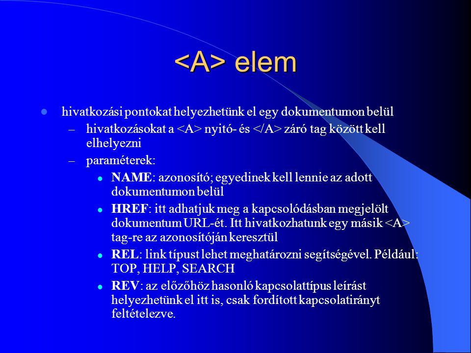 elem elem hivatkozási pontokat helyezhetünk el egy dokumentumon belül – hivatkozásokat a nyitó- és záró tag között kell elhelyezni – paraméterek: NAME