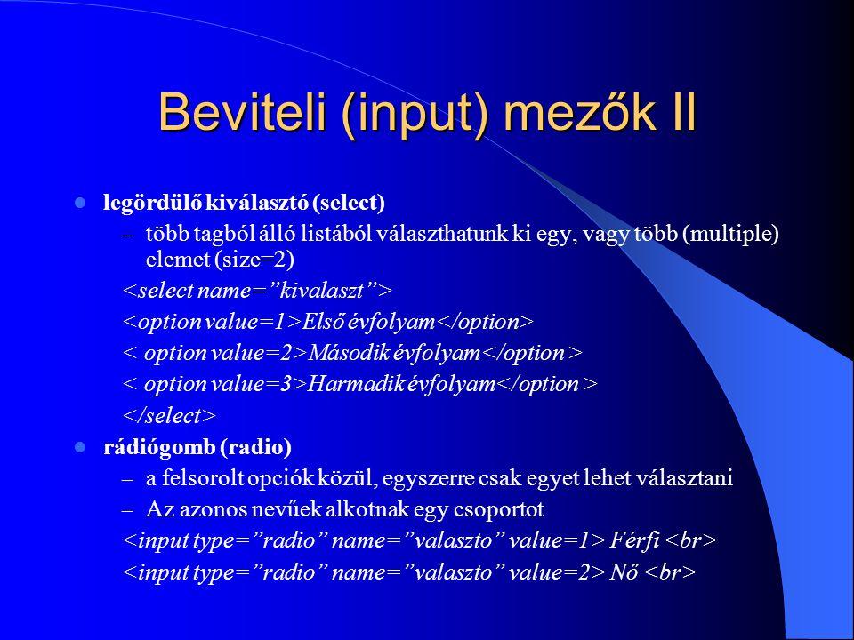 Beviteli (input) mezők II legördülő kiválasztó (select) – több tagból álló listából választhatunk ki egy, vagy több (multiple) elemet (size=2) Első év