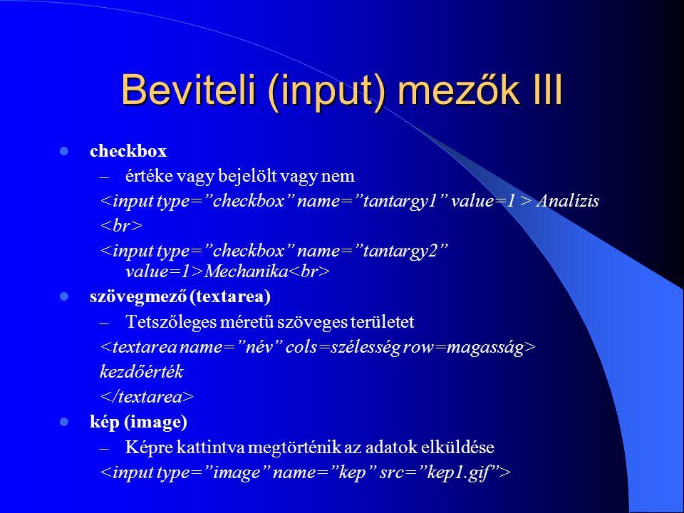 Beviteli (input) mezők III checkbox – értéke vagy bejelölt vagy nem Analízis Mechanika szövegmező (textarea) – Tetszőleges méretű szöveges területet k