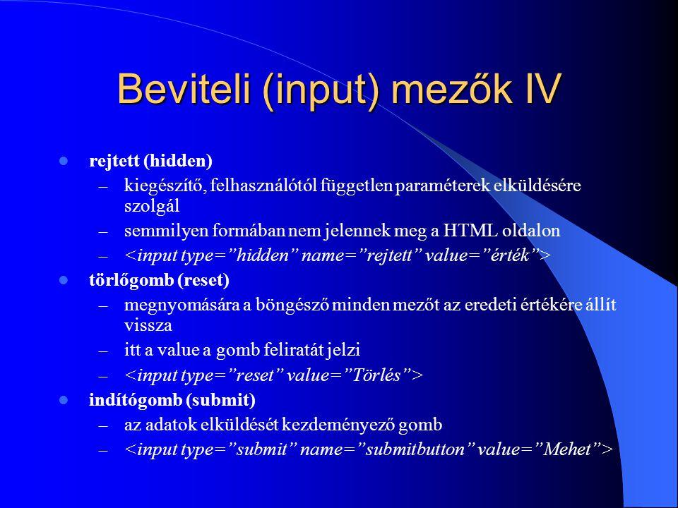 Beviteli (input) mezők IV rejtett (hidden) – kiegészítő, felhasználótól független paraméterek elküldésére szolgál – semmilyen formában nem jelennek me