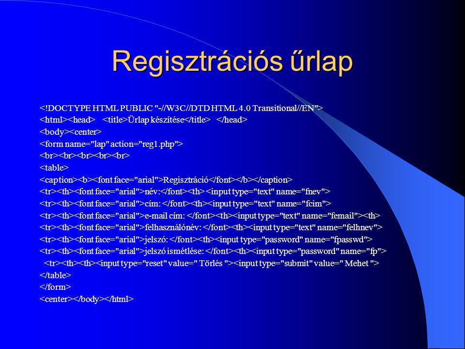Regisztrációs űrlap Ürlap készítése Regisztráció név: cím: e-mail cím: felhasználónév: jelszó: jelszó ismétlése: