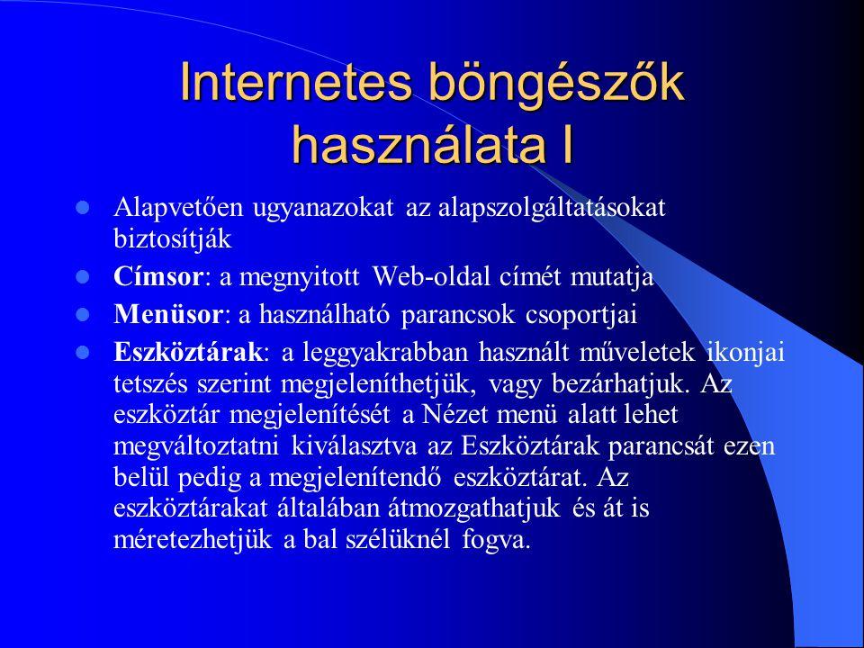 Internetes böngészők használata I Alapvetően ugyanazokat az alapszolgáltatásokat biztosítják Címsor: a megnyitott Web-oldal címét mutatja Menüsor: a h