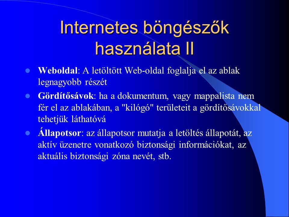 Internetes böngészők használata II Weboldal: A letöltött Web-oldal foglalja el az ablak legnagyobb részét Gördítősávok: ha a dokumentum, vagy mappalis
