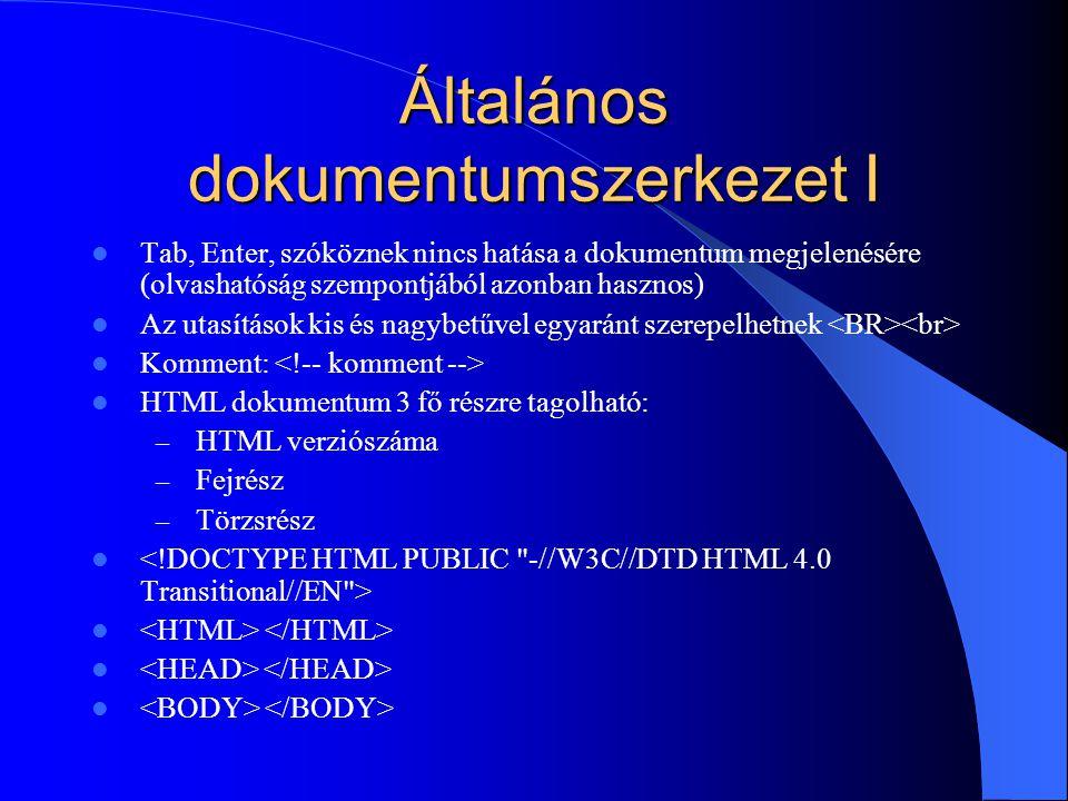 Általános dokumentumszerkezet I Tab, Enter, szóköznek nincs hatása a dokumentum megjelenésére (olvashatóság szempontjából azonban hasznos) Az utasítás