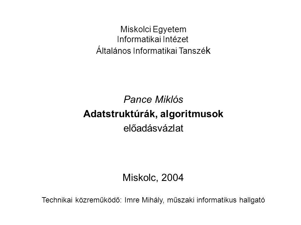 Miskolci Egyetem Informatikai Intézet Általános Informatikai Tanszé k Pance Miklós Adatstruktúrák, algoritmusok előadásvázlat Miskolc, 2004 Technikai
