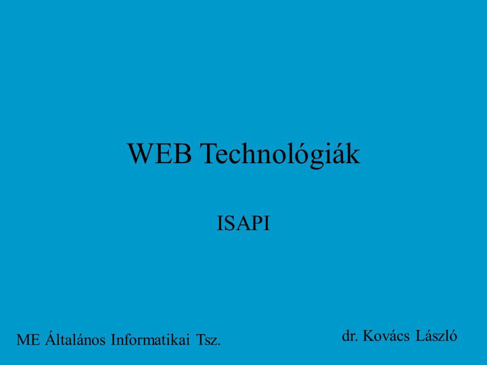 ISAPI alapok CGI megközelítés hátrányai: - külön processzt igényel minden meghívás - nem optimális teljesítmény - kevésbé védett, ellenőrzött végrehajtás API megközelítés: - egy WEB szerverbe integrált modul hívódik meg egy önálló program helyett - hatékonyabb (elég egy példány), biztonságosabb, de kevésbé rugalmas (rögzített a modulok funkcionalitása) WEB server DBMS HTML request API