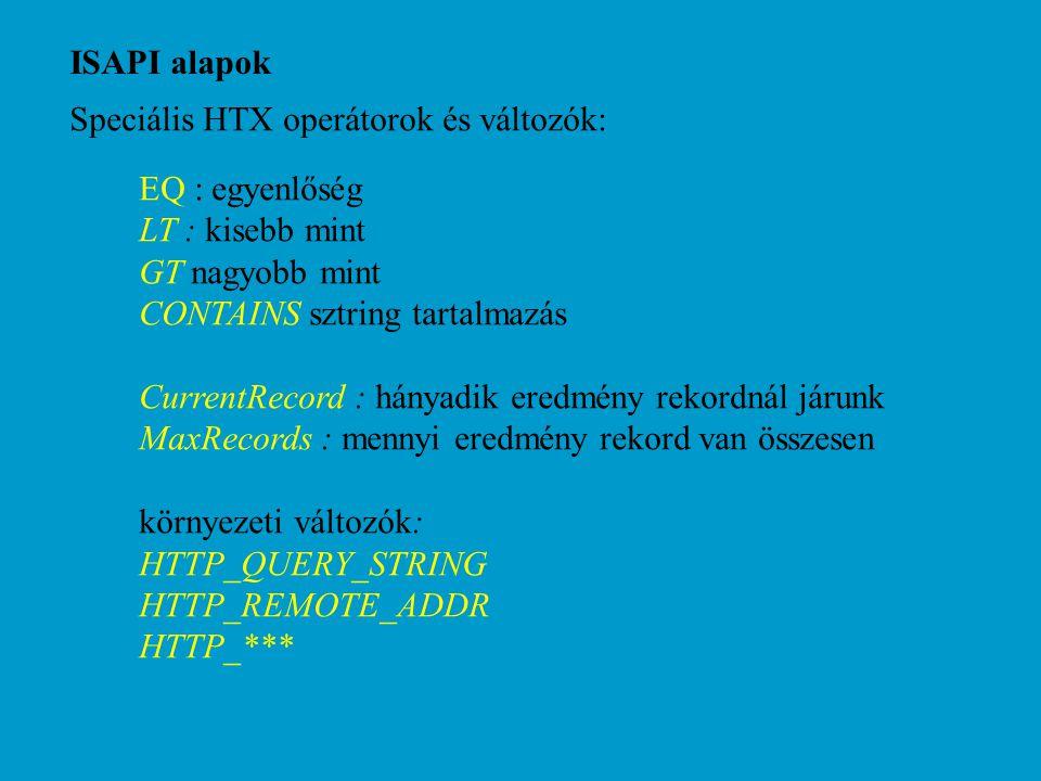 ISAPI alapok Speciális HTX operátorok és változók: EQ : egyenlőség LT : kisebb mint GT nagyobb mint CONTAINS sztring tartalmazás CurrentRecord : hányadik eredmény rekordnál járunk MaxRecords : mennyi eredmény rekord van összesen környezeti változók: HTTP_QUERY_STRING HTTP_REMOTE_ADDR HTTP_***