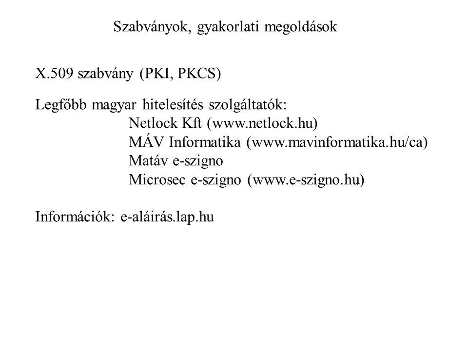 Szabványok, gyakorlati megoldások X.509 szabvány (PKI, PKCS) Legfőbb magyar hitelesítés szolgáltatók: Netlock Kft (www.netlock.hu) MÁV Informatika (ww
