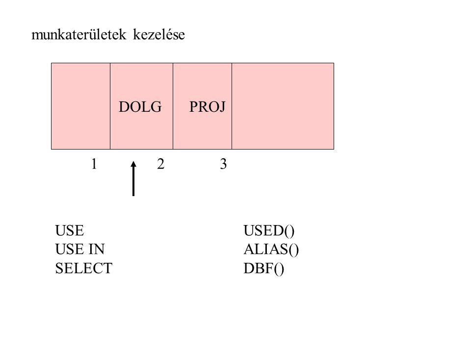 munkaterületek kezelése 123 DOLGPROJ USEUSED() USE INALIAS() SELECTDBF()