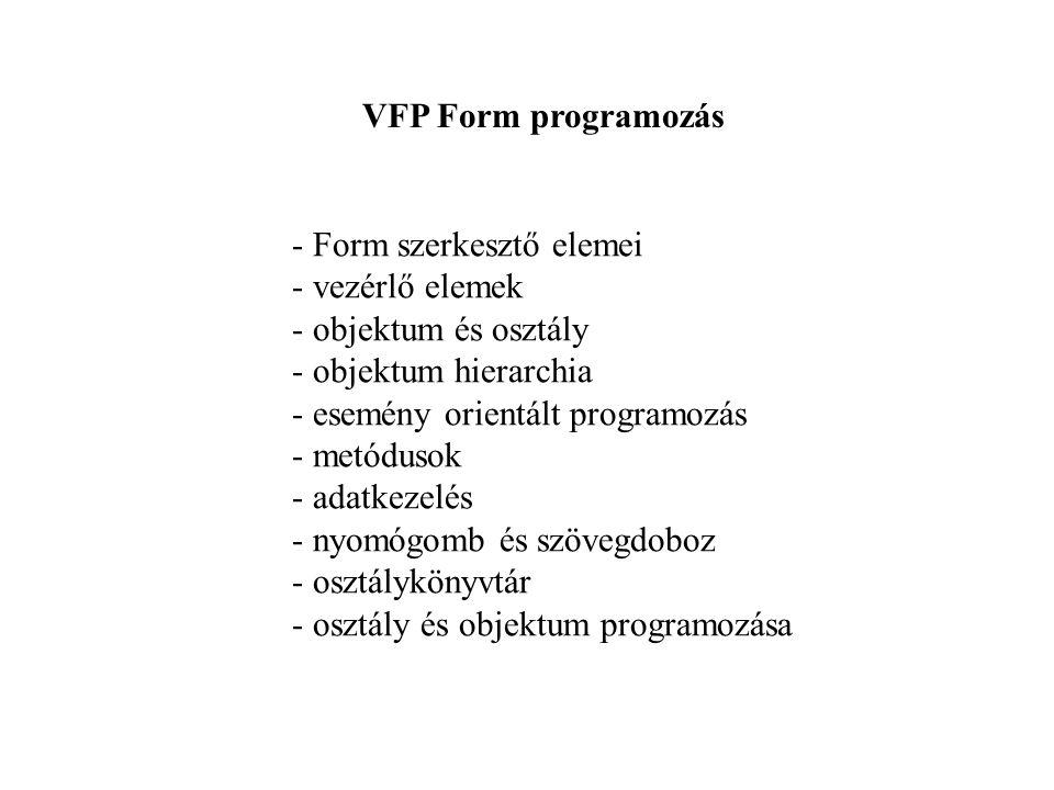 Gyakoribb elemek Kilépés Button.CLICK: THISFORM.RELEASE() Induló érték beállítás: Form.INIT: THISFORM.pf1,p1.t1.VALUE = ' ss' Értékellenőrzés Text.VALID: IF THIS.VALUE < 0 RETURN.F.